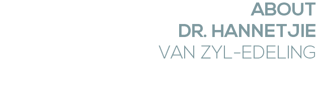 ABOUT DR. HANNETJIE VAN ZYL-EDELING