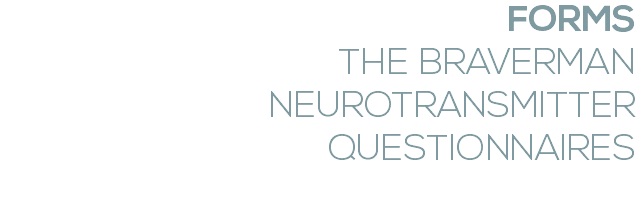 FORMS THE BRAVERMAN NEUROTRANSMITTER QUESTIONNAIRES